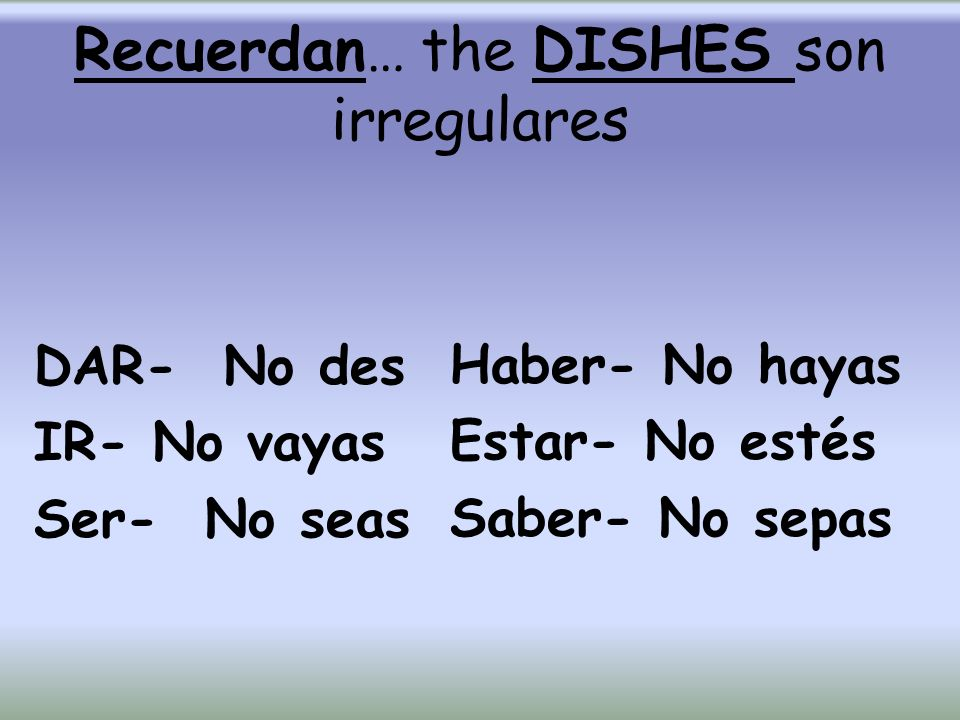 Recuerdan… the DISHES son irregulares