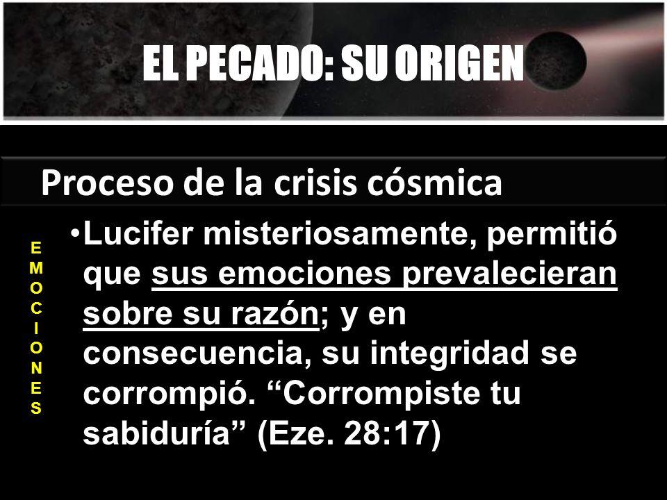 EL PECADO: SU ORIGEN Proceso de la crisis cósmica