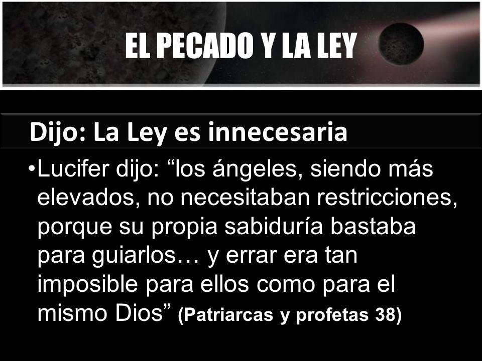 EL PECADO Y LA LEY Dijo: La Ley es innecesaria