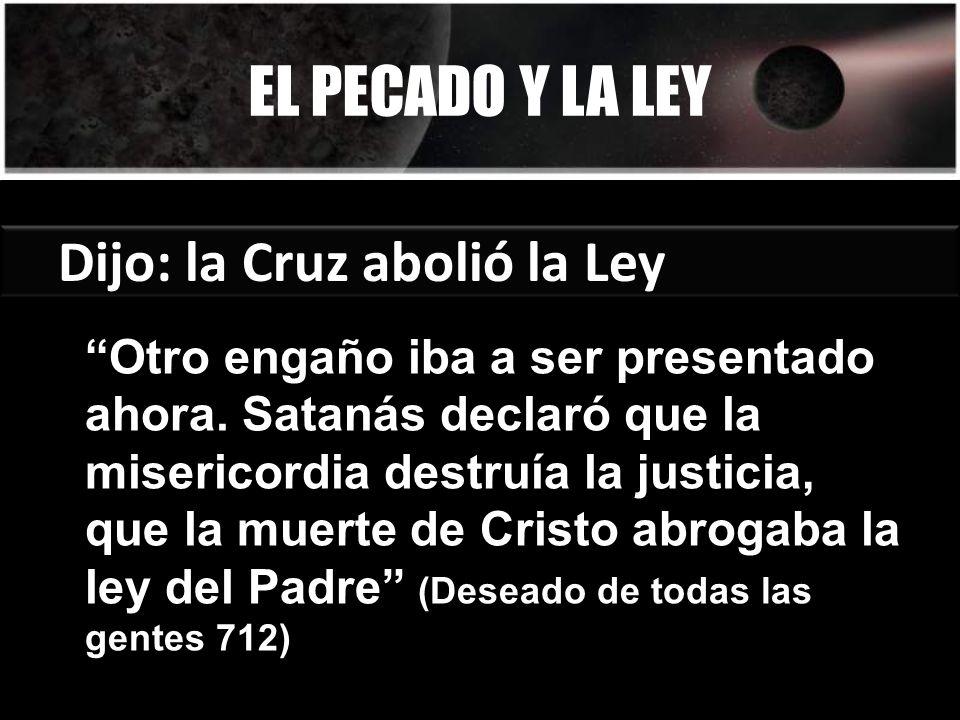 EL PECADO Y LA LEY Dijo: la Cruz abolió la Ley
