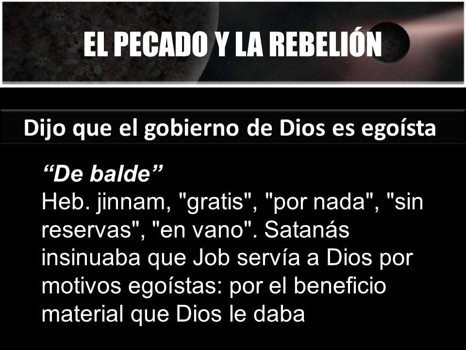 EL PECADO Y LA REBELIÓN Dijo que el gobierno de Dios es egoísta