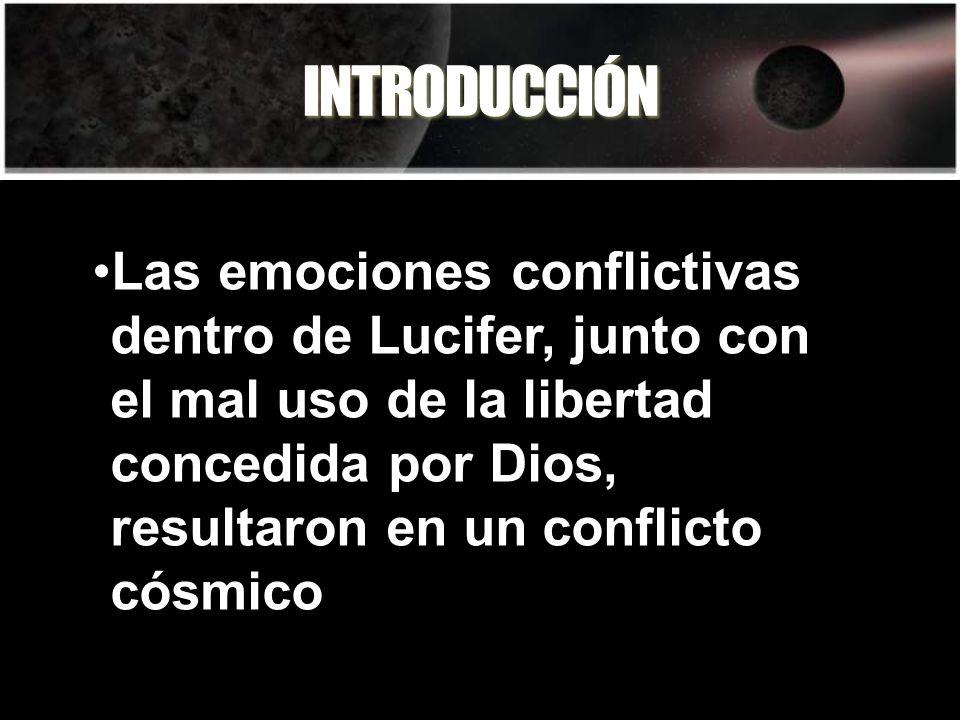 INTRODUCCIÓN Las emociones conflictivas dentro de Lucifer, junto con el mal uso de la libertad concedida por Dios, resultaron en un conflicto cósmico.