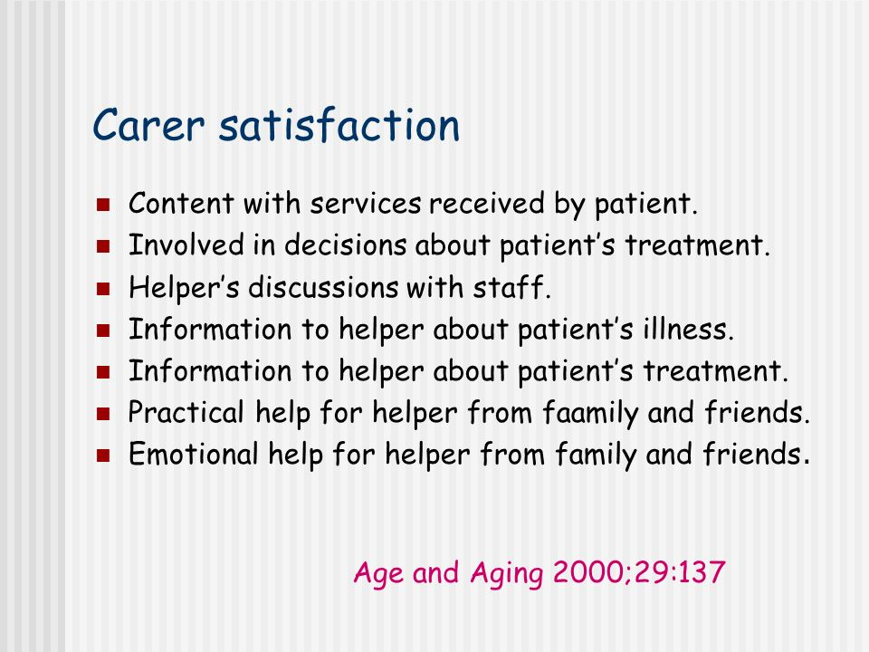 Carer satisfaction Content with services received by patient.