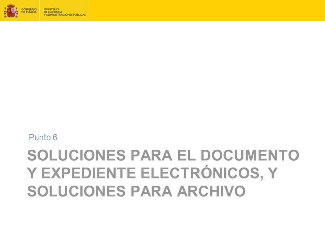 Punto 6 Soluciones para el documento y expediente electrónicos, y soluciones para archivo