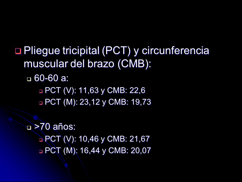 Pliegue tricipital (PCT) y circunferencia muscular del brazo (CMB):