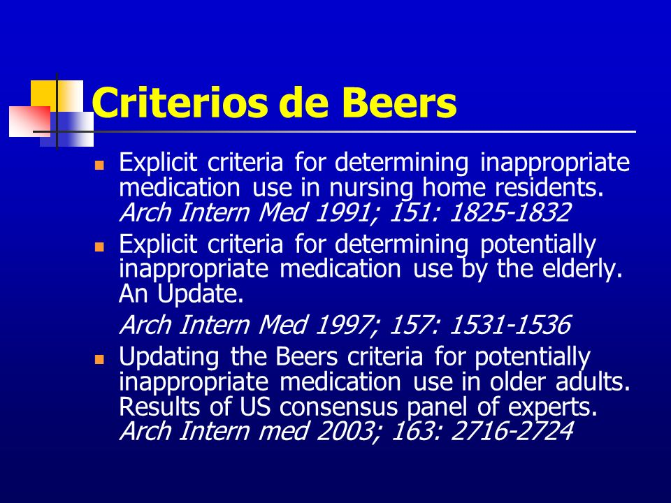 Criterios de Beers Explicit criteria for determining inappropriate medication use in nursing home residents. Arch Intern Med 1991; 151:
