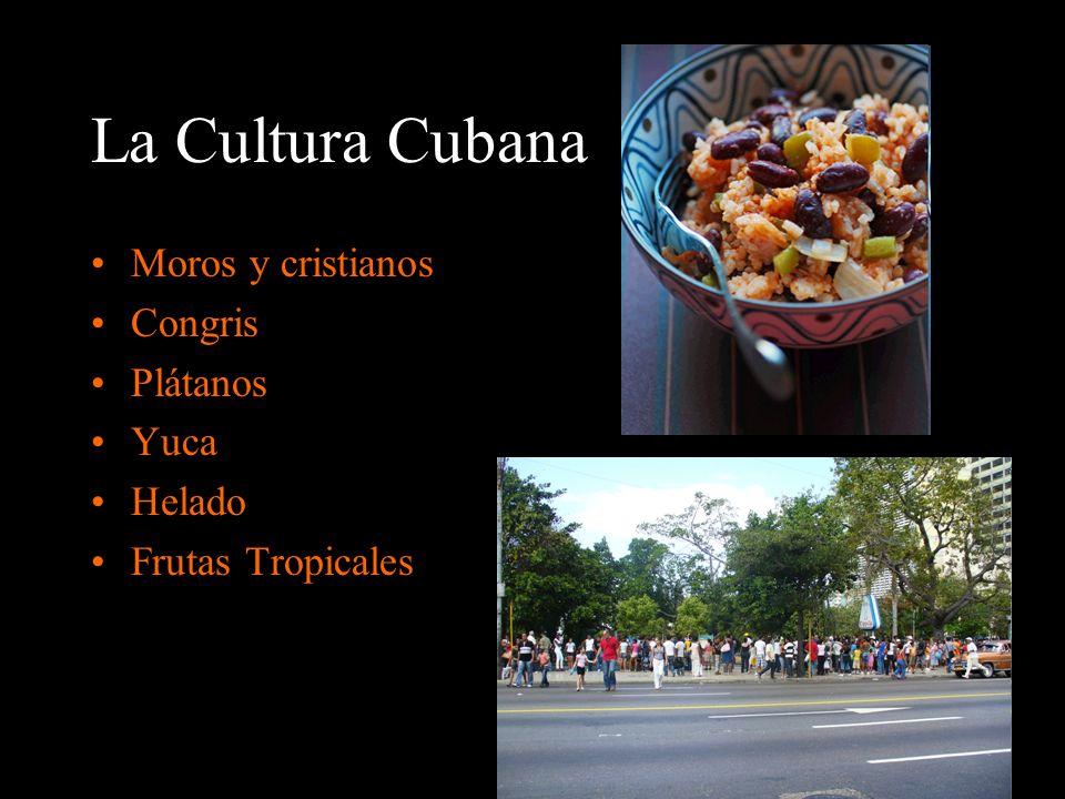 La Cultura Cubana Moros y cristianos Congris Plátanos Yuca Helado