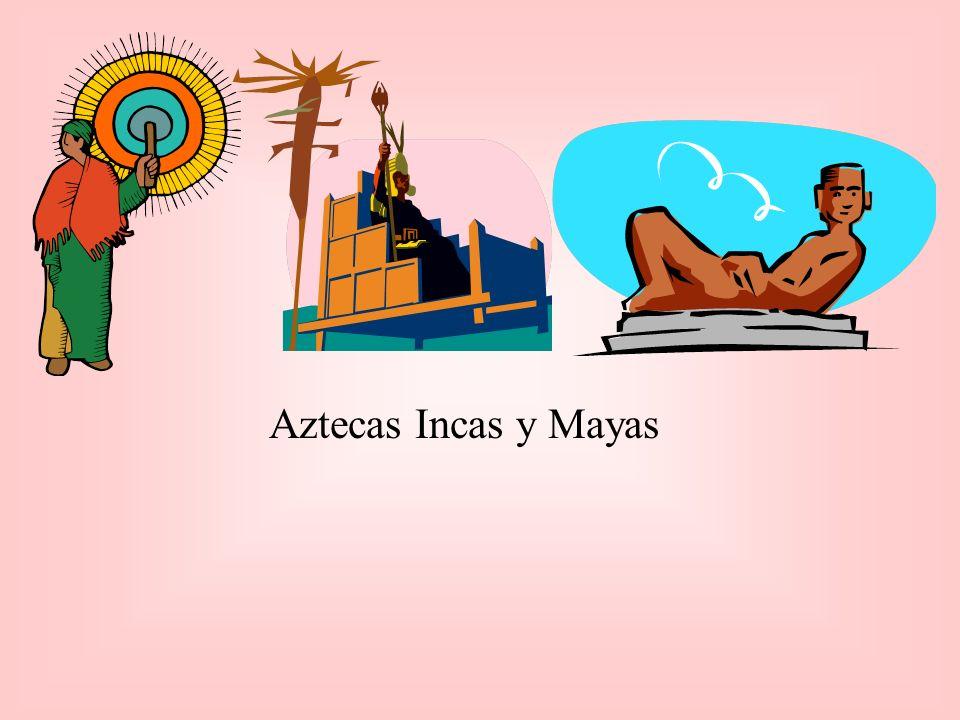 Aztecas Incas y Mayas