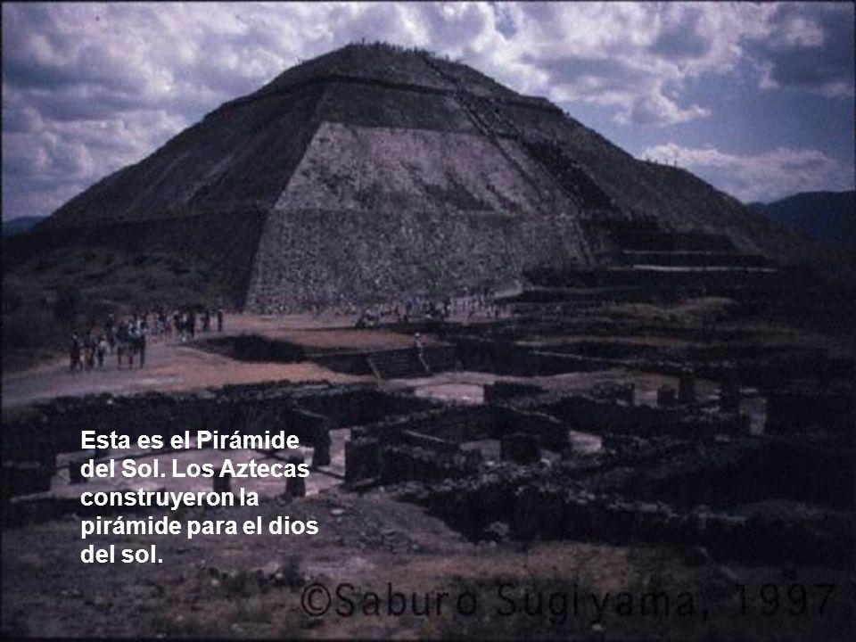 Esta es el Pirámide del Sol