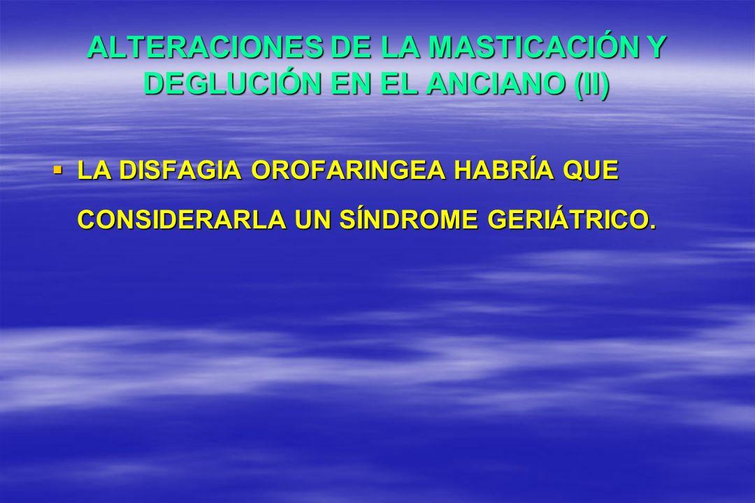 ALTERACIONES DE LA MASTICACIÓN Y DEGLUCIÓN EN EL ANCIANO (II)