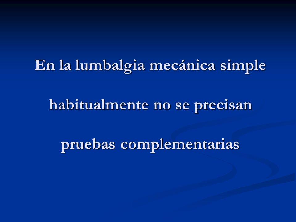 En la lumbalgia mecánica simple habitualmente no se precisan pruebas complementarias