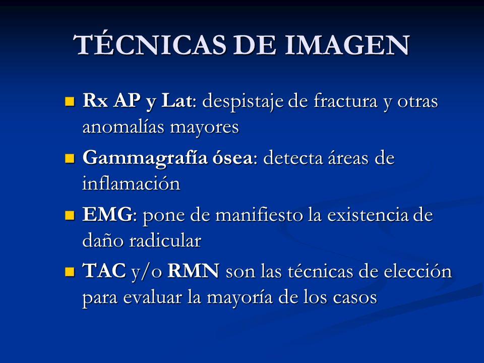 TÉCNICAS DE IMAGEN Rx AP y Lat: despistaje de fractura y otras anomalías mayores. Gammagrafía ósea: detecta áreas de inflamación.