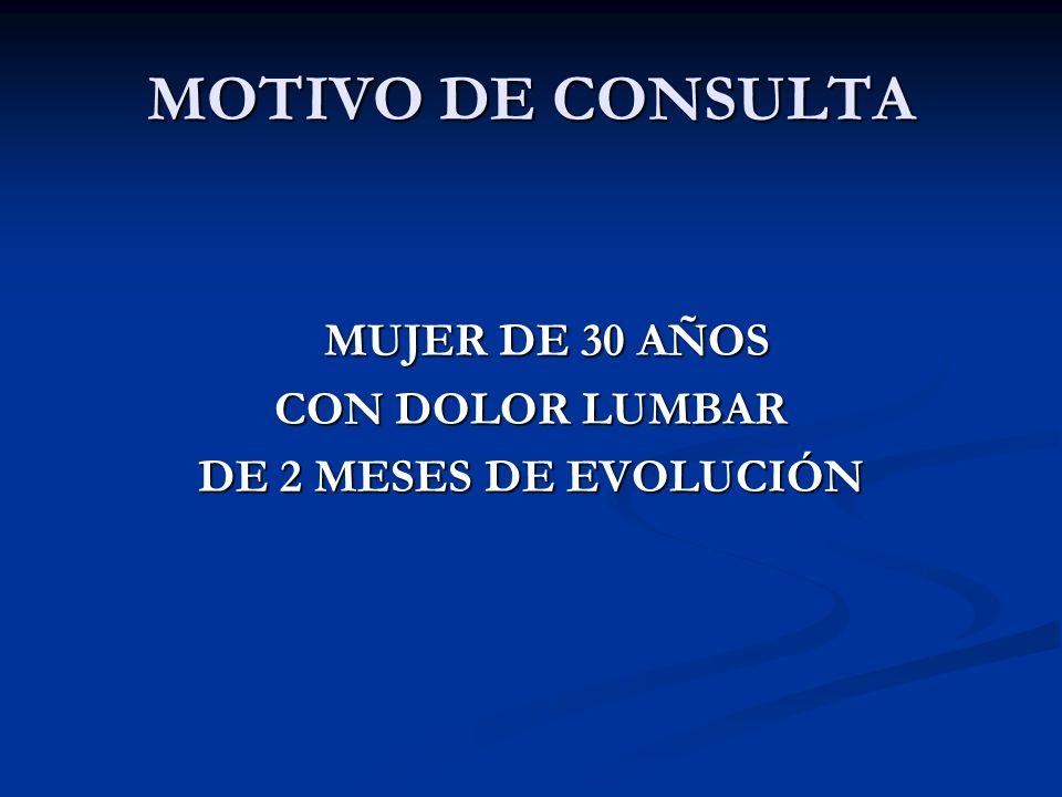 MOTIVO DE CONSULTA CON DOLOR LUMBAR DE 2 MESES DE EVOLUCIÓN