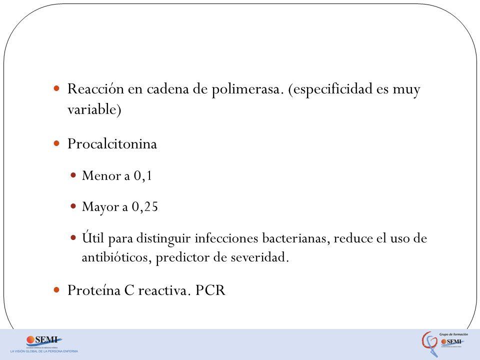 Reacción en cadena de polimerasa. (especificidad es muy variable)