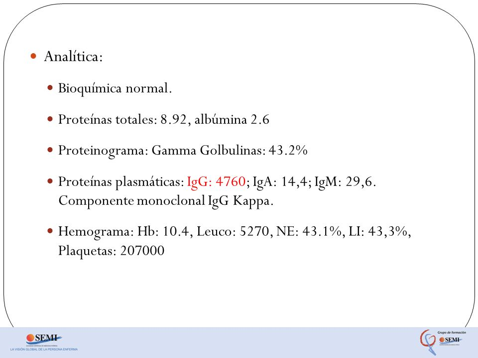 Analítica: Bioquímica normal. Proteínas totales: 8.92, albúmina 2.6