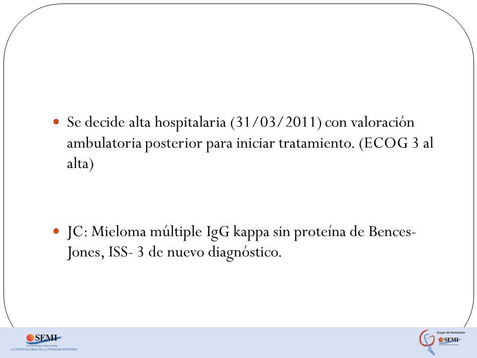 Se decide alta hospitalaria (31/03/2011) con valoración ambulatoria posterior para iniciar tratamiento. (ECOG 3 al alta)
