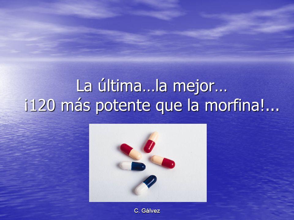 La última…la mejor… ¡120 más potente que la morfina!...