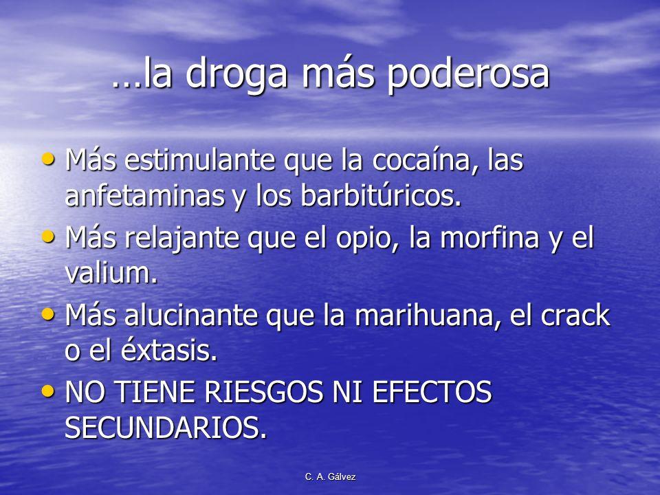 …la droga más poderosa Más estimulante que la cocaína, las anfetaminas y los barbitúricos. Más relajante que el opio, la morfina y el valium.