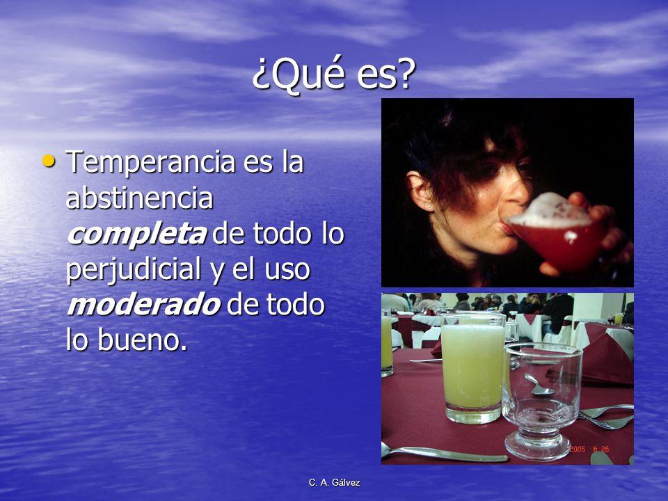 ¿Qué es Temperancia es la abstinencia completa de todo lo perjudicial y el uso moderado de todo lo bueno.