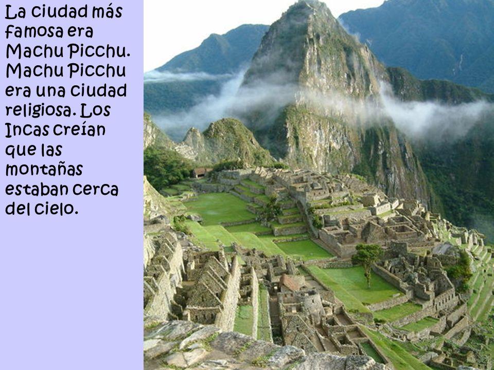 La ciudad más famosa era Machu Picchu