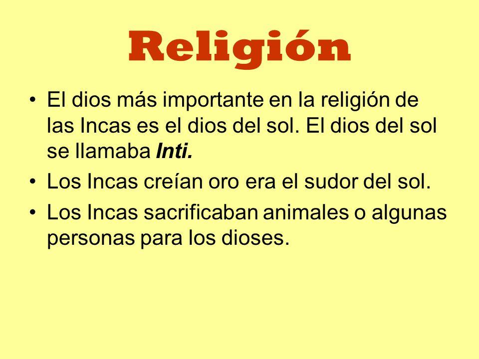 Religión El dios más importante en la religión de las Incas es el dios del sol. El dios del sol se llamaba Inti.
