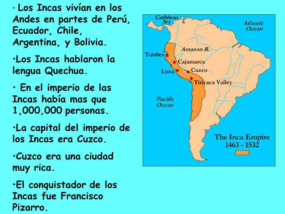 Los Incas hablaron la lengua Quechua.
