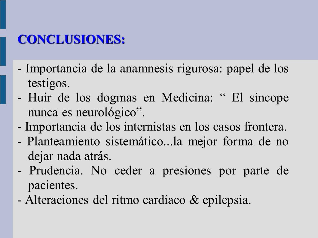 CONCLUSIONES: - Importancia de la anamnesis rigurosa: papel de los testigos. - Huir de los dogmas en Medicina: El síncope nunca es neurológico .