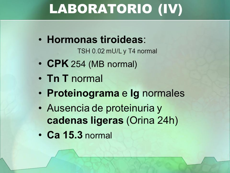 LABORATORIO (IV) Hormonas tiroideas: CPK 254 (MB normal) Tn T normal