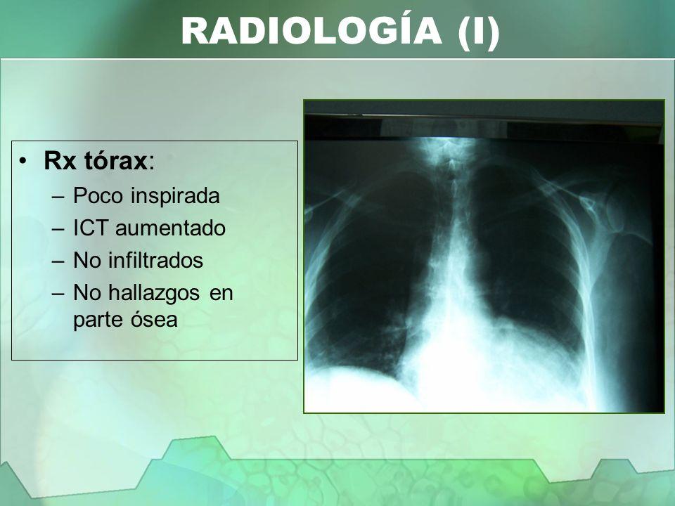 RADIOLOGÍA (I) Rx tórax: Poco inspirada ICT aumentado No infiltrados