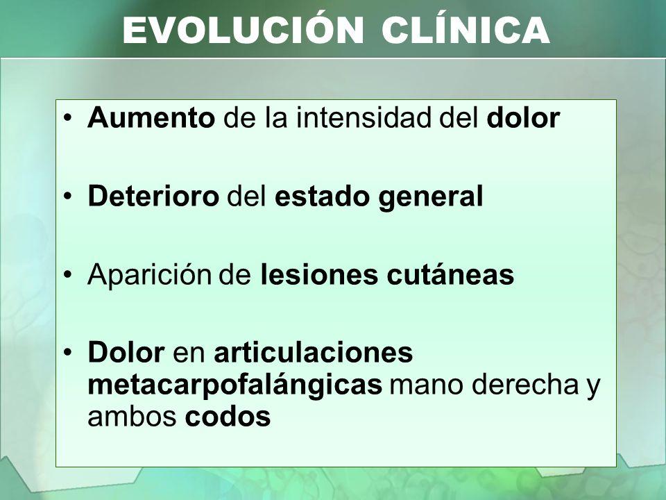 EVOLUCIÓN CLÍNICA Aumento de la intensidad del dolor