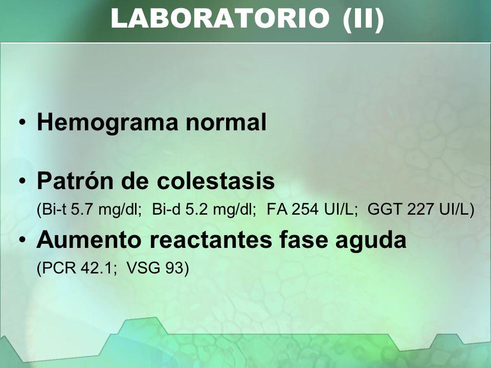 LABORATORIO (II) Hemograma normal Patrón de colestasis