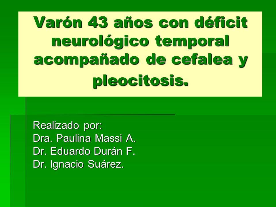Varón 43 años con déficit neurológico temporal acompañado de cefalea y pleocitosis.