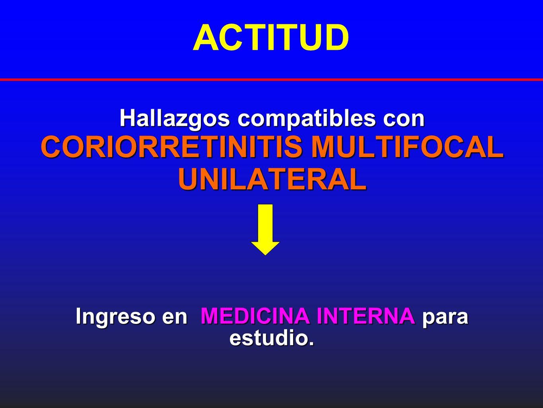 Hallazgos compatibles con CORIORRETINITIS MULTIFOCAL