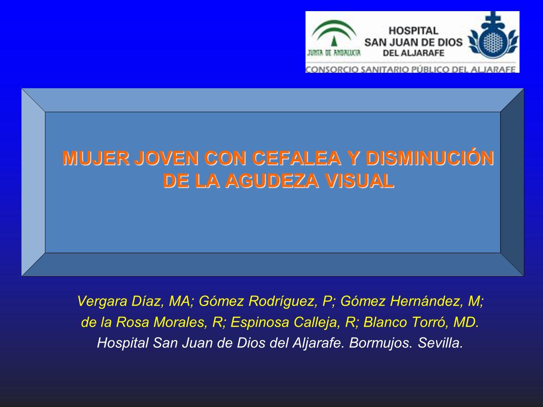 MUJER JOVEN CON CEFALEA Y DISMINUCIÓN DE LA AGUDEZA VISUAL