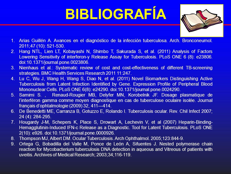 BlBLIOGRAFÍA Arias Guillén A. Avances en el diagnóstico de la infección tuberculosa. Arch. Bronconeumol. 2011;47 (10): 521-530.