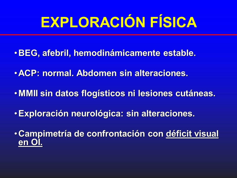 EXPLORACIÓN FÍSICA BEG, afebril, hemodinámicamente estable.