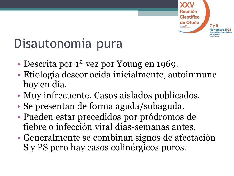 Disautonomía pura Descrita por 1ª vez por Young en 1969.