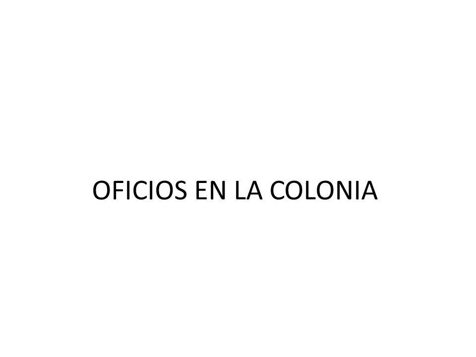 OFICIOS EN LA COLONIA