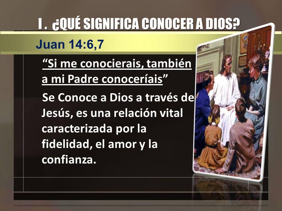 I . ¿QUÉ SIGNIFICA CONOCER A DIOS