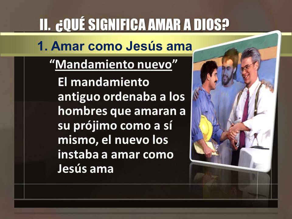 II. ¿QUÉ SIGNIFICA AMAR A DIOS