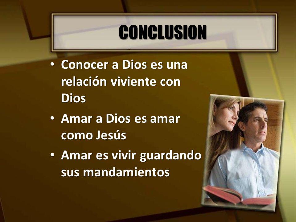 CONCLUSION Conocer a Dios es una relación viviente con Dios