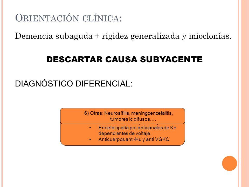 Orientación clínica:Demencia subaguda + rigidez generalizada y mioclonías. DESCARTAR CAUSA SUBYACENTE DIAGNÓSTICO DIFERENCIAL: