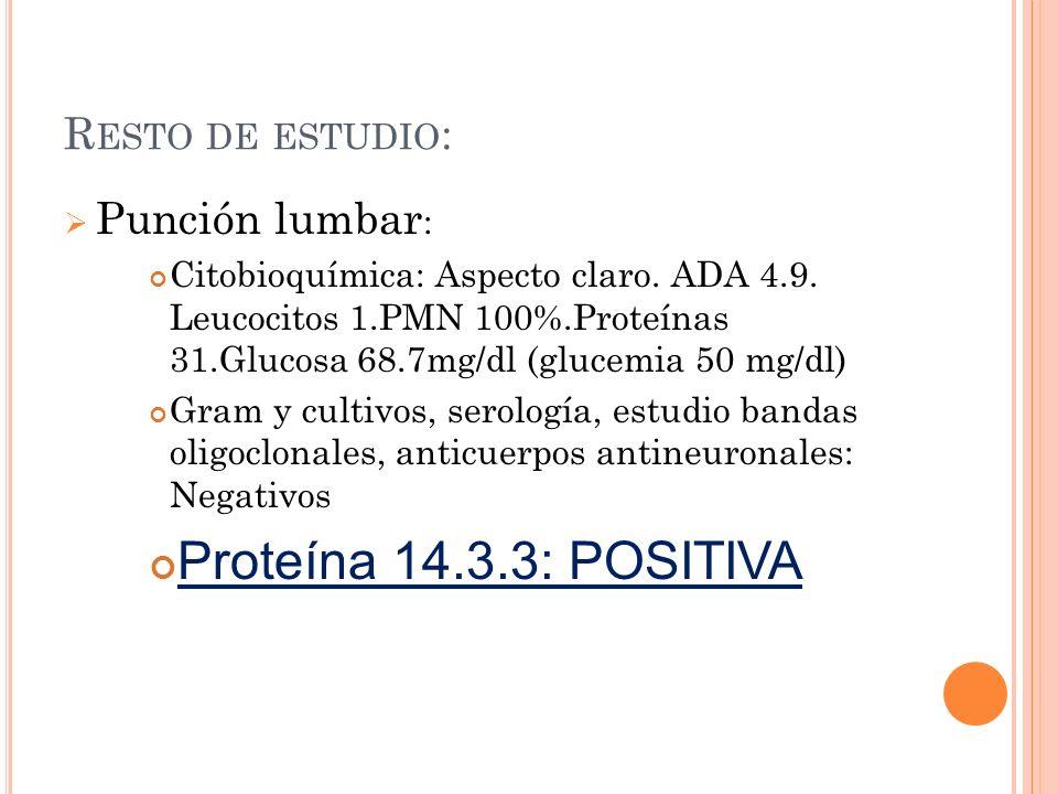 Proteína 14.3.3: POSITIVA Resto de estudio: Punción lumbar: