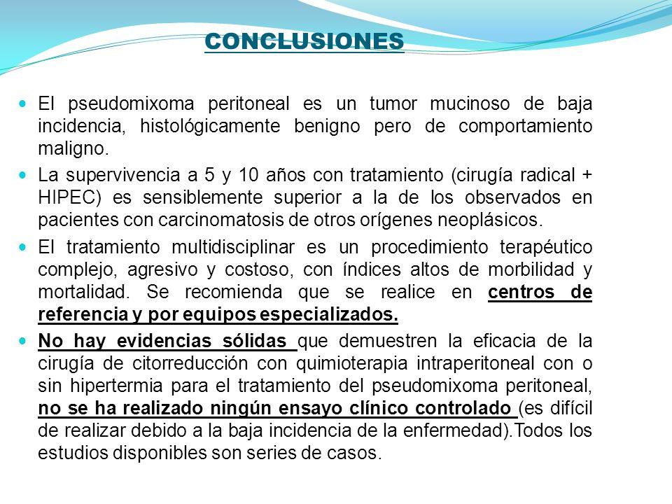 CONCLUSIONES El pseudomixoma peritoneal es un tumor mucinoso de baja incidencia, histológicamente benigno pero de comportamiento maligno.