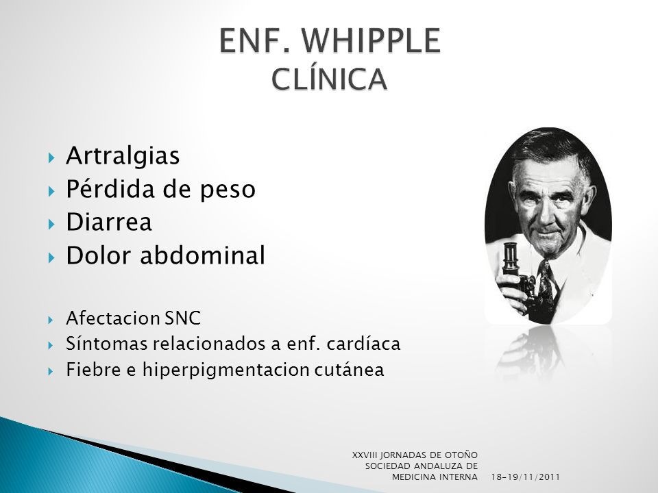 ENF. WHIPPLE CLÍNICA Artralgias Pérdida de peso Diarrea