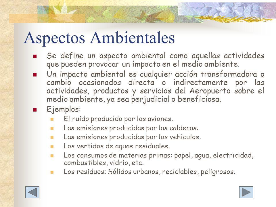 Aspectos Ambientales Se define un aspecto ambiental como aquellas actividades que pueden provocar un impacto en el medio ambiente.