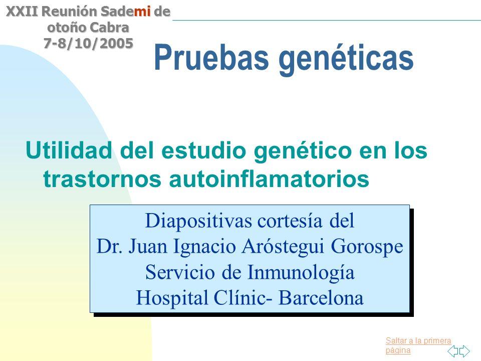 Pruebas genéticas Utilidad del estudio genético en los trastornos autoinflamatorios. Diapositivas cortesía del.