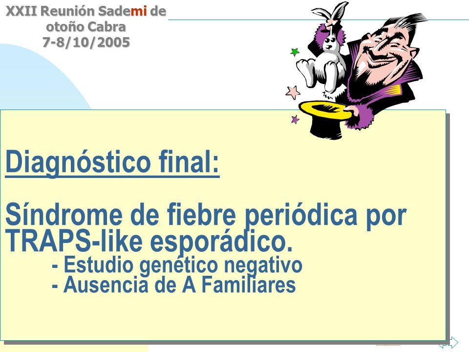 Diagnóstico final: Síndrome de fiebre periódica por TRAPS-like esporádico.