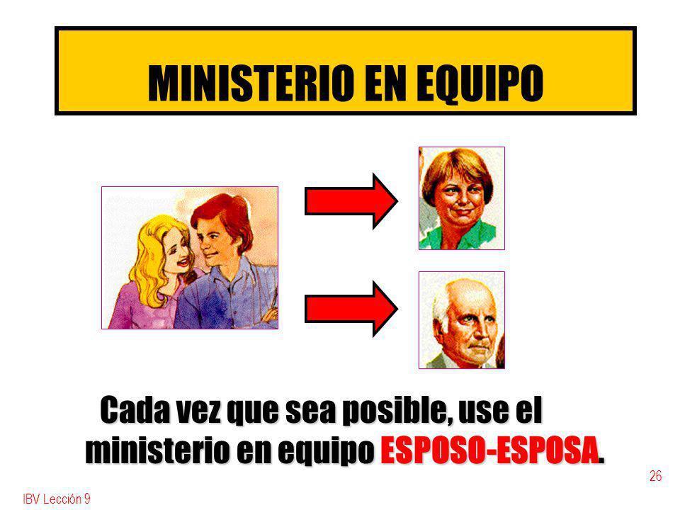 MINISTERIO EN EQUIPO Cada vez que sea posible, use el ministerio en equipo ESPOSO-ESPOSA.