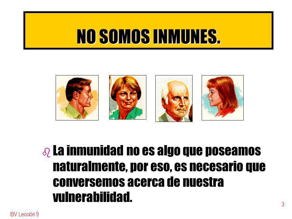 NO SOMOS INMUNES. La inmunidad no es algo que poseamos naturalmente, por eso, es necesario que conversemos acerca de nuestra vulnerabilidad.